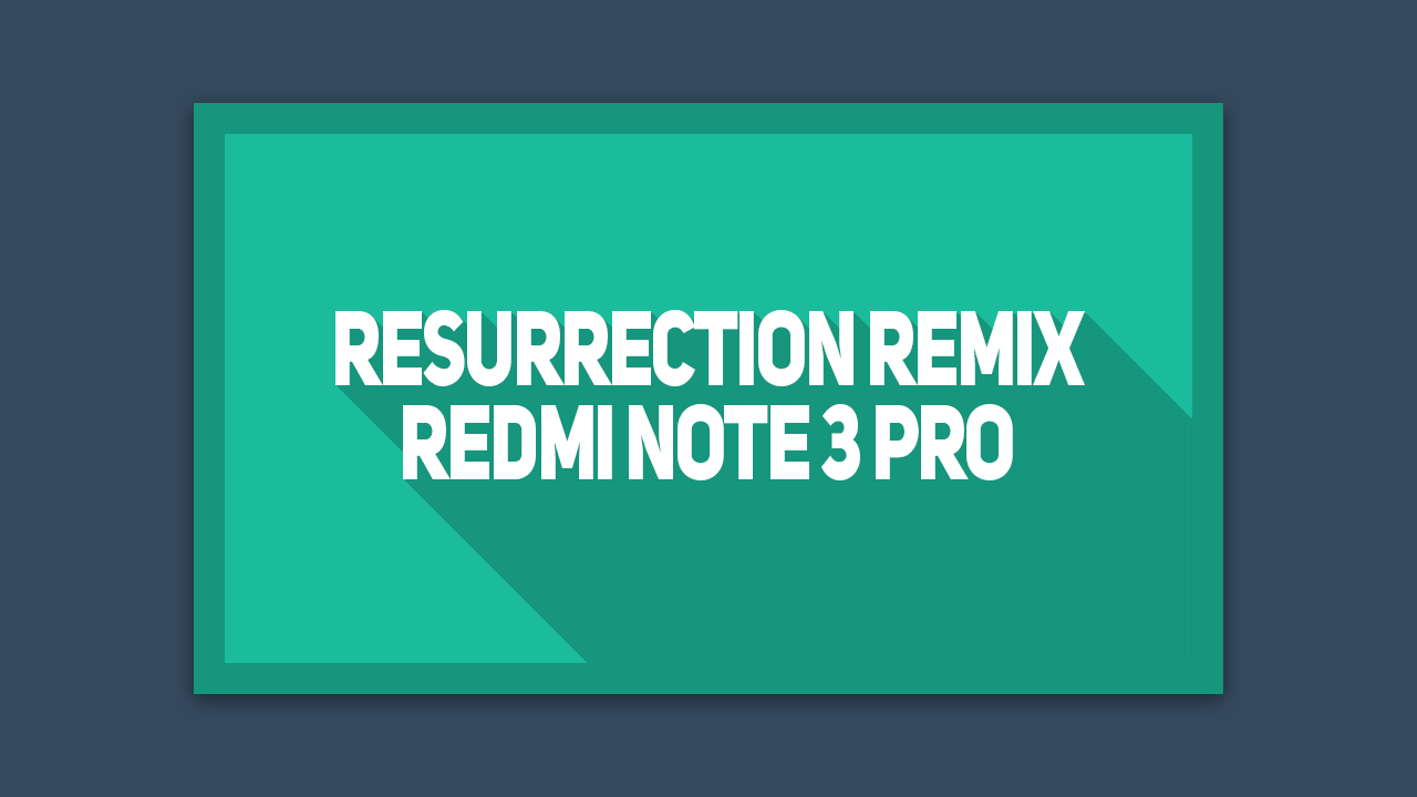 Cara flash Resurrection Remix Redmi Note 3 Pro kenzo