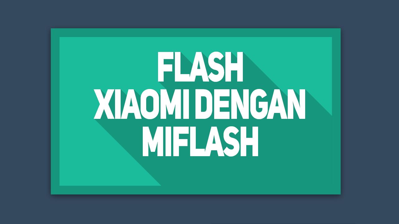 Cara Flash Xiaomi dengan MiFlash