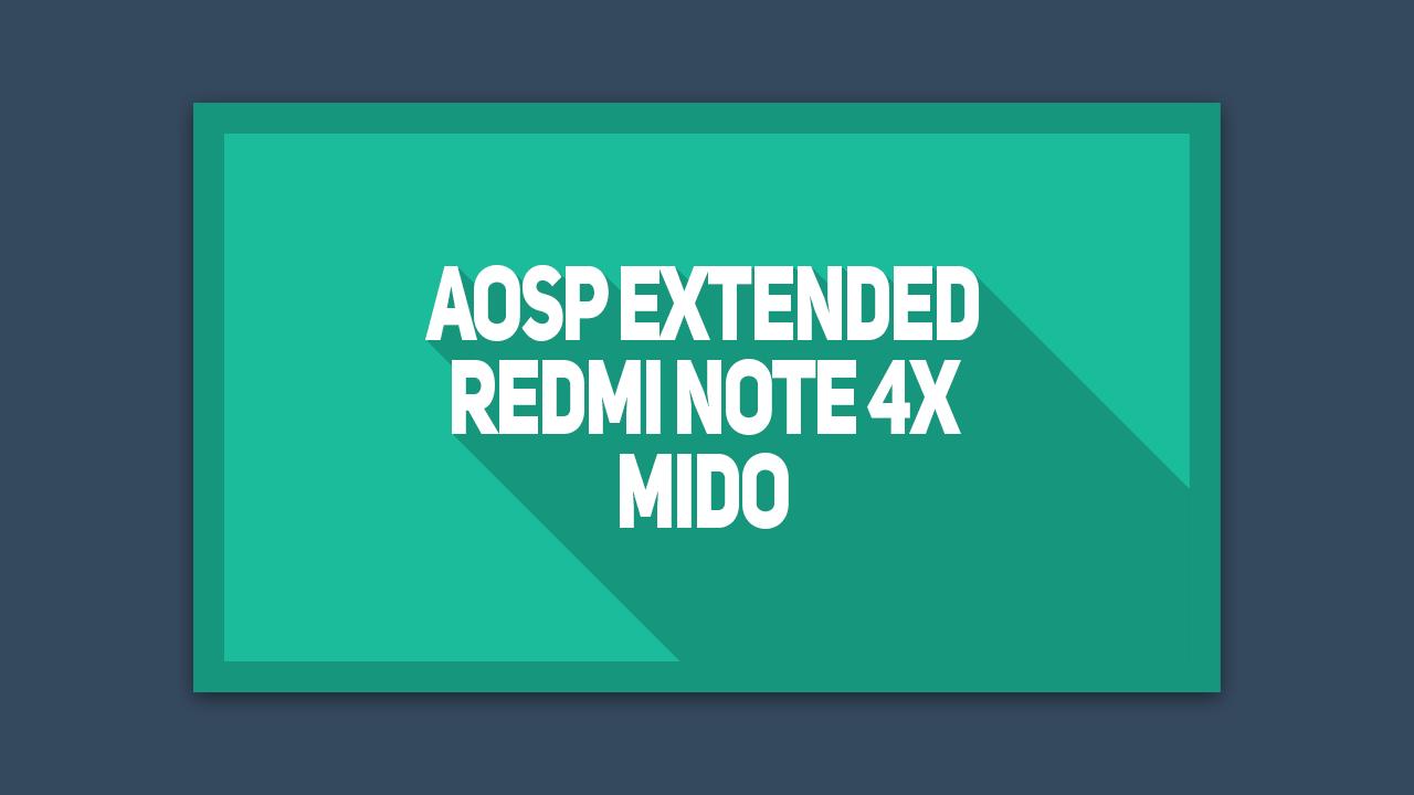 Cara Instal AOSP Extended Redmi Note 4X Mido