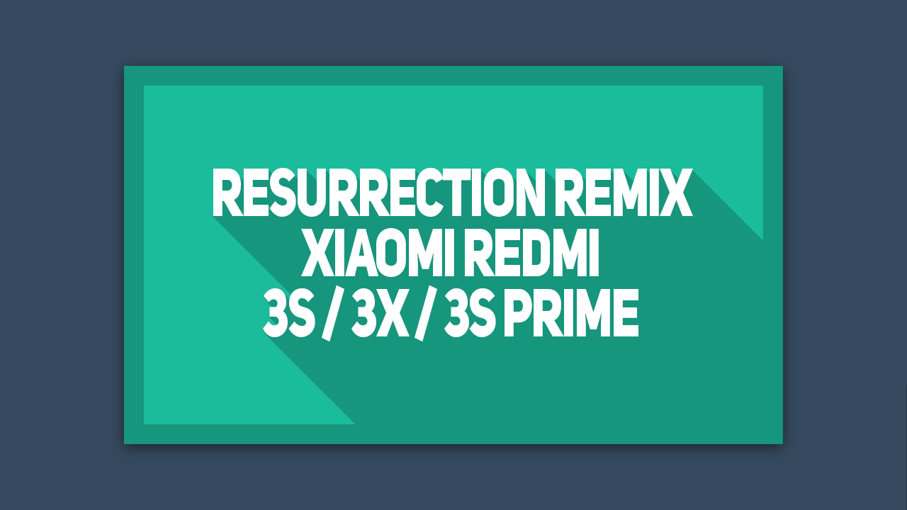 Cara Instal Resurrection Remix Redmi 3S , 3X ,3S Prime