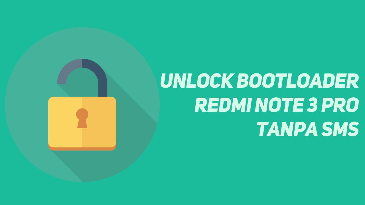 Cara Mudah Unlock Bootloader Redmi Note 3 Pro Tanpa SMS