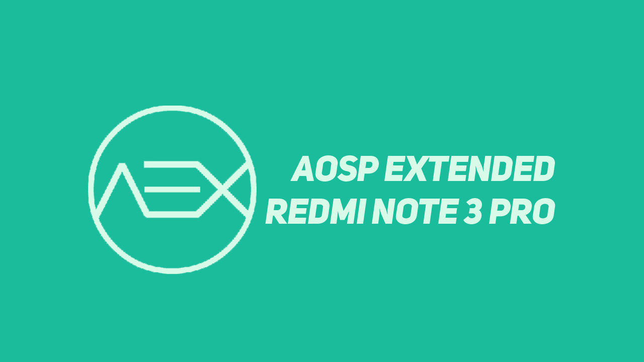Cara Instal AOSP Extended Redmi Note 3 Pro Nougat